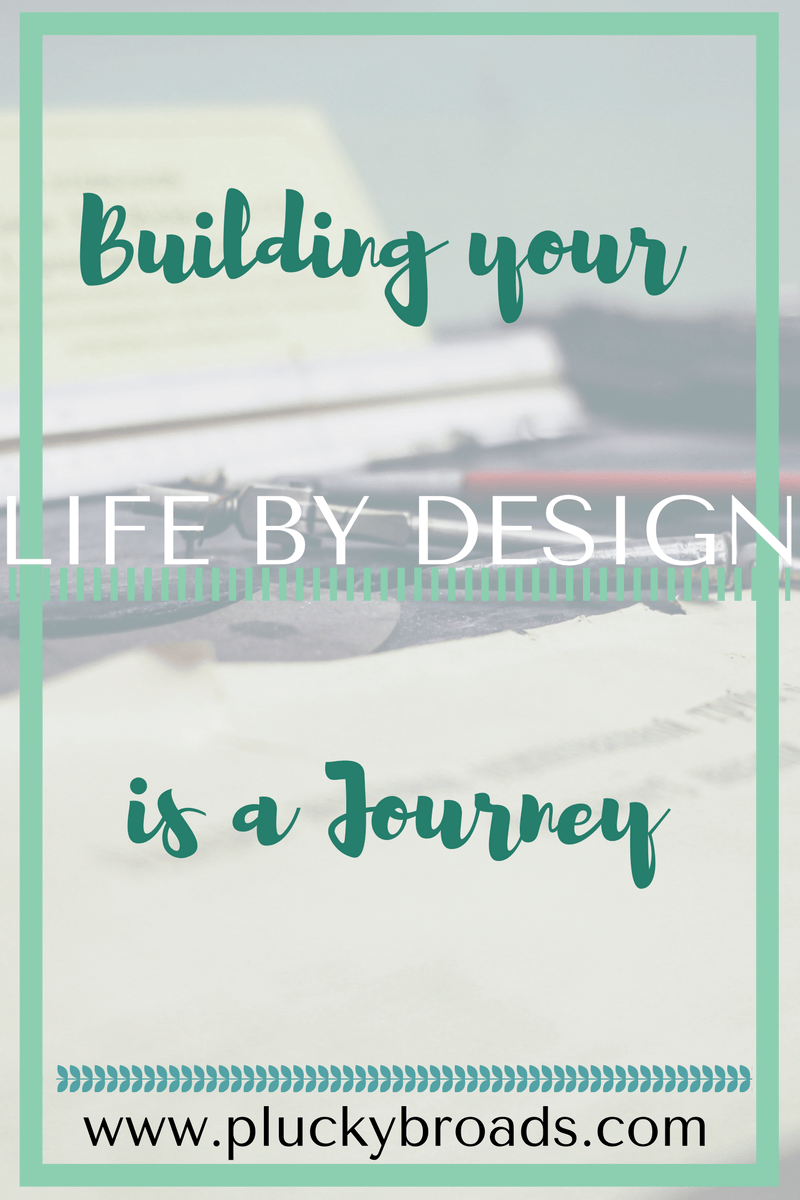 Building your life by design is a journey. What is a life by design?