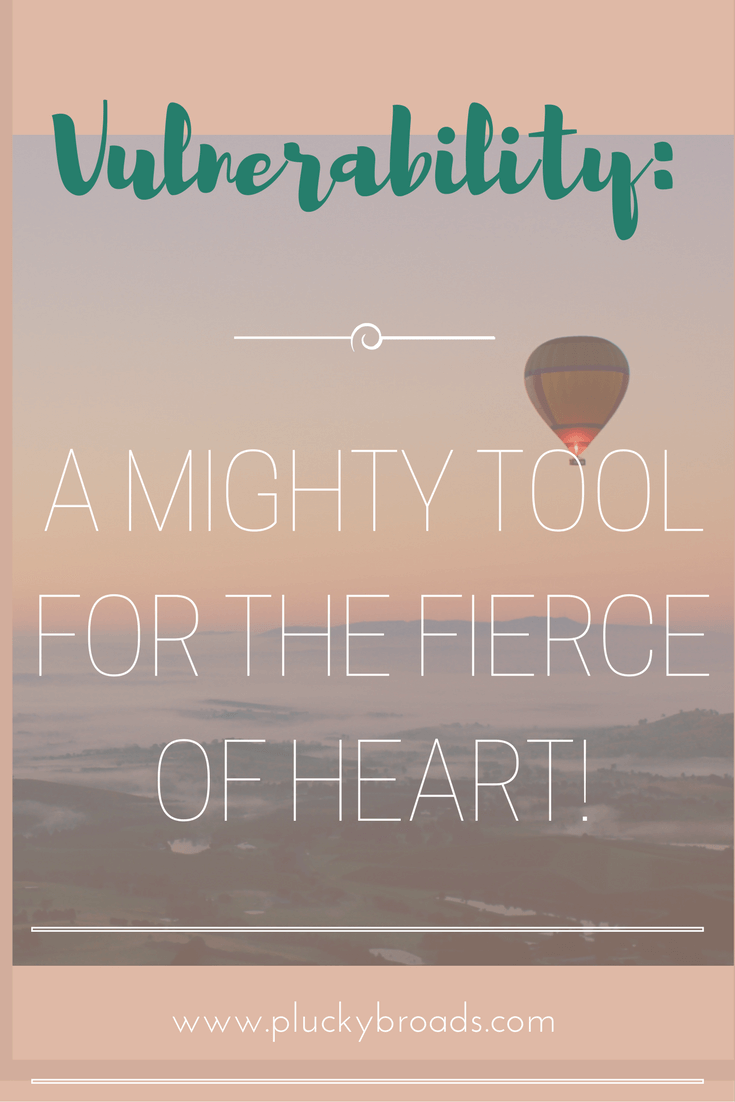 Vulnerability: Why it's a fierce to tool for the fierce of heart.